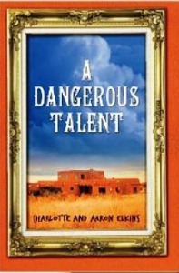 A Dangerous Talent, by Aaron & Charlotte Elkins (review)