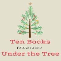 Ten Books I'd Love To Find Under The Tree (2016)