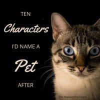 Ten Characters I'd Name A Pet After