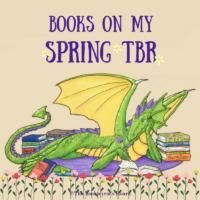 Books On My Spring TBR